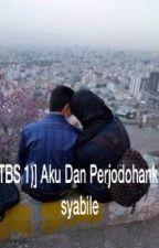 [TBS 1] : Aku Dan Perjodohanku by salsbilnd
