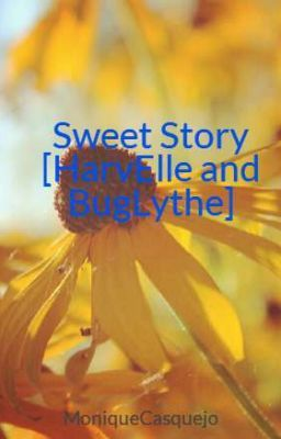 Sweet Story [HarvElle and BugLythe]