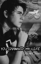 You changed my life||Nash grier by MrsD4llas