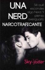 Una Nerd Narcotraficante. | [EN PAUSA]. by lachicadel11_11