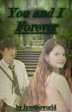You And I Forever [Edmund Pevensie] #Wattys2016 by HighQueenOfNarnia