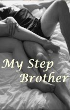 My Step Brother (On Hold) by Rainynight_07