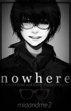 Nowhere --- A Harry Potter/Tokyo Ghoul Crossover fan fiction --- by miaandme2
