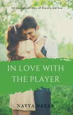In Love With The Player #wattys2016 by crazy_soul07