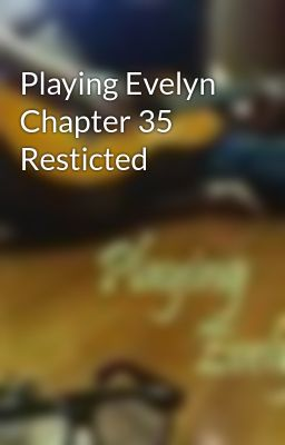 Playing Evelyn Chapter 35 Resticted