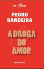 A droga do amor by janainamalves