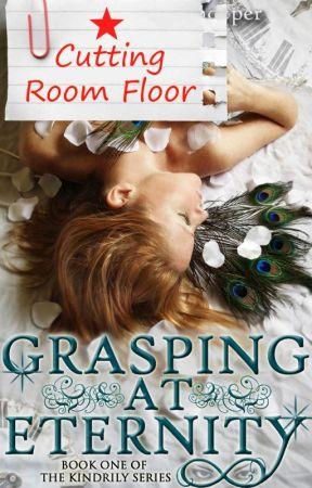 Grasping at Eternity: Cutting Room Floor by KarenHooper