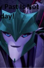 My Past Is Not Today! by Transformersprimefan