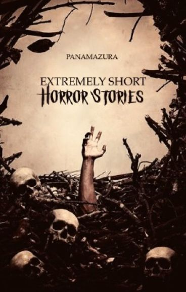 Extremely Short Horror Stories by panamazura