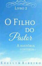 """""""O filho do pastor: A história continua"""" by eveehribeiro"""
