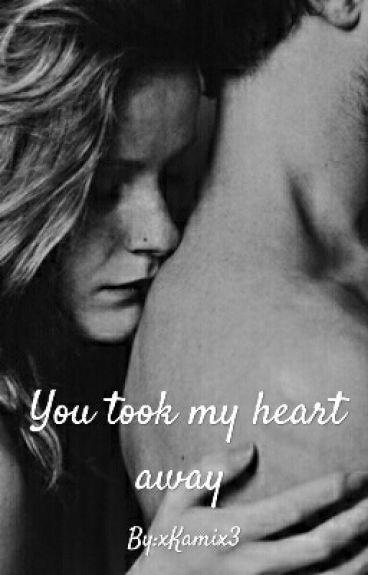 YOU TOOK MY HEART AWAY ✔