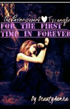 For The First Time In Forever (A triangle paranormal love story) by BeautyAamna