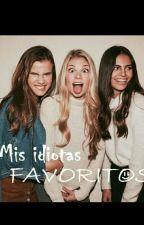 Mis idiotas favoritos by Trillizas99