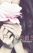 Phases by BrunaLee20220
