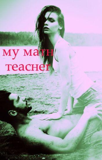 My math teacher.                                                             (student/teacher relationship)