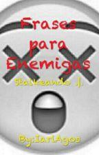 Frases para enemigas by IariAgos