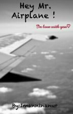 Hey Mr. Airplane! by Imanninanur