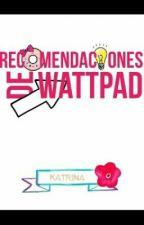 Recomendaciones De Wattpad by xAdictaAlCigarrillox