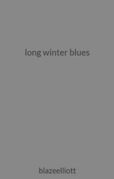 long winter blues by blazeelliott