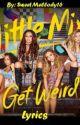 Little mix - Get Weird, Lyrics by SweetMellody16