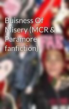 Buisness Of Misery (MCR & Paramore fanfiction) by SurprisedDisaster