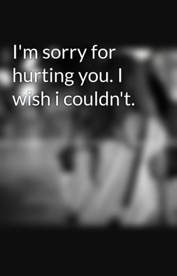 Im Sorry For Hurting You I Wish I Couldnt Euniceabyy Wattpad