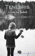 Tenebris: love is fatal by littledreamer1706