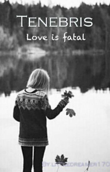 Tenebris: love is fatal