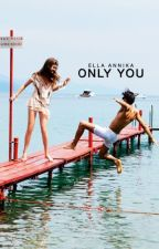 Only You ( #Wattys2016 ) by EllaAnnika