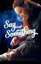Say something ✘ Kiliel by -mrsgreenleaf-