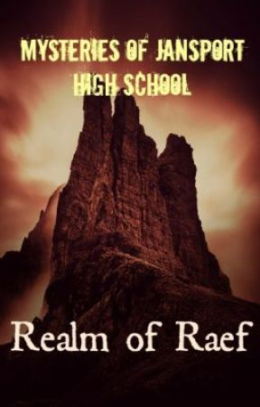 [Book 2] Mysteries of Jansport High School: Realm of Raef by DJwellz