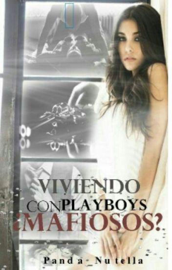 Viviendo Con Playboys ¿Mafiosos?