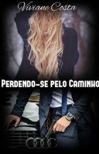 Perdendo-se pelo Caminho by VivianeeCosta