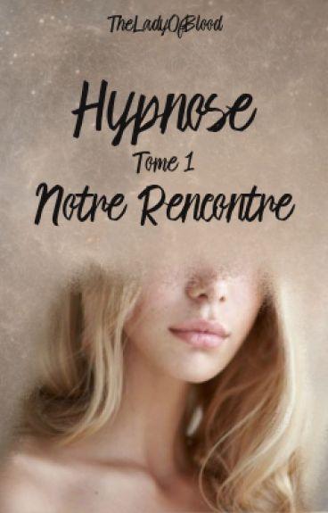 Hypnose, tome 1, Notre Rencontre. | ✔
