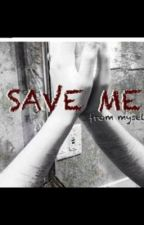 Save Me (From Myself) by shortandbitter