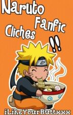 Naruto Fanfic Cliches *-* by iLikeYourButtxxx