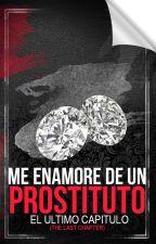 «Me enamore de un prostituto» The Last Chapter by JordanRgz