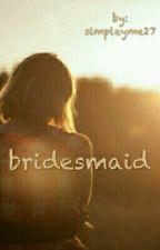BRIDESMAID by simpleyme27