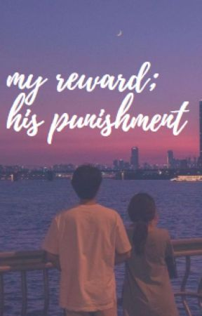 My Reward; His Punishment. [COMPLETED] by letmeeewrite
