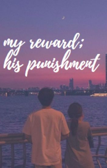 My Reward; His Punishment. [COMPLETED]