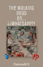 The Walking Dead en...  ¿¡WHATSAPP?! by Dakotadk13