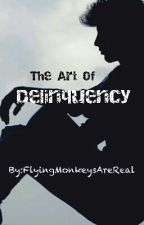 The Art Of Delinquency by FlyingMonkeysAreReal