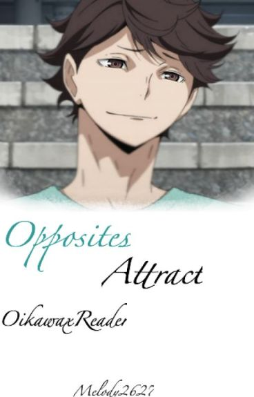 Opposites Attract (OikawaxReader)