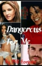 Dangerous For Me -Michael Jackson Fanfic by 1958-Forever