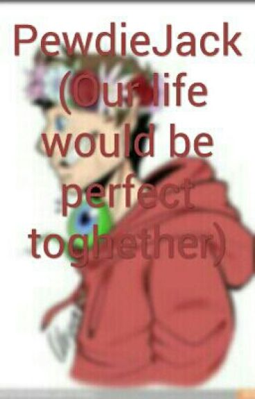Jelix||Our life would be perfect toghether||