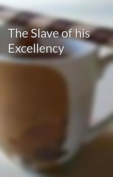 The Slave of his Excellency by thxfodfood