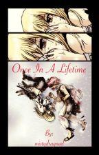 Once in a Lifetime by mistydragneel