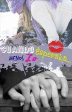 Cuando menos lo esperaba (PAUSADA) by LovelyAranza