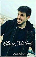 »Ella Es Mi Sub; Alexby. by alexbyftust