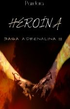 Heroína (Saga Adrenalina III) by DreamingwithMark